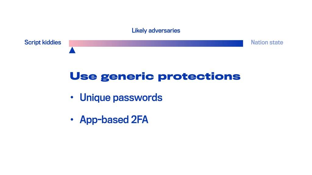 Use generic protections • Unique passwords • Ap...