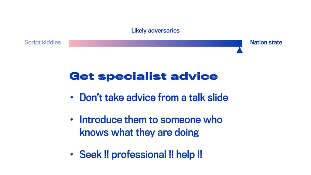 Get specialist advice • Don't take advice from ...