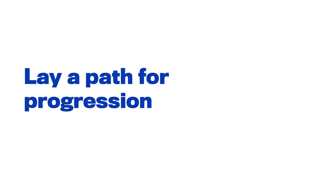 Lay a path for progression