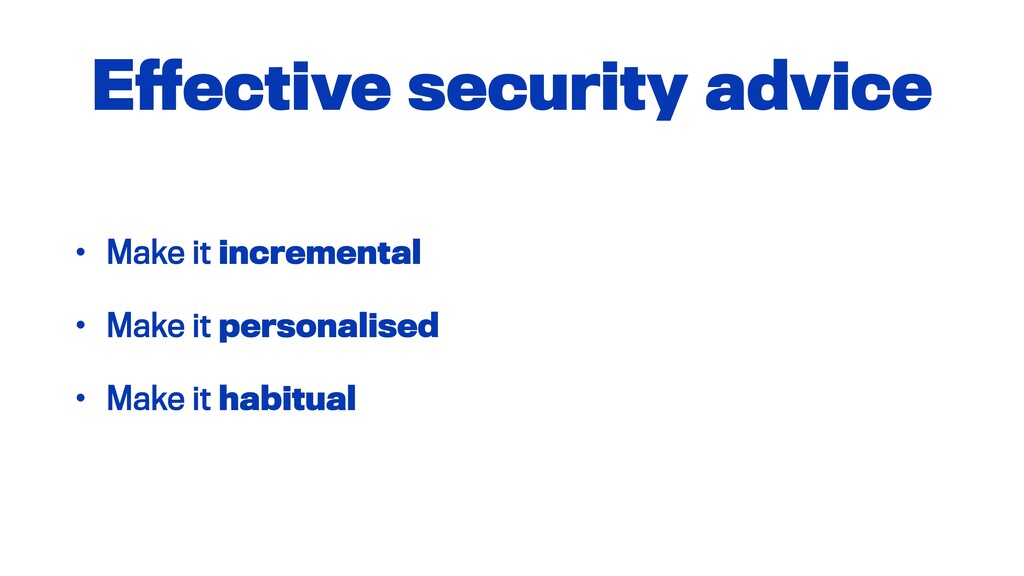 Effective security advice • Make it incremental...