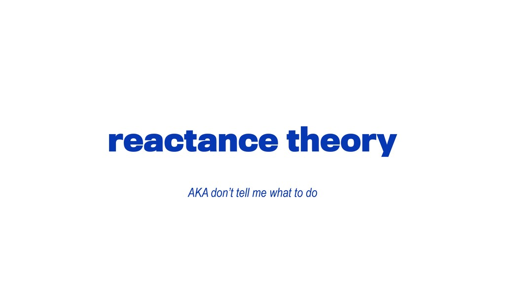 reactance theory AKA don't tell me what to do