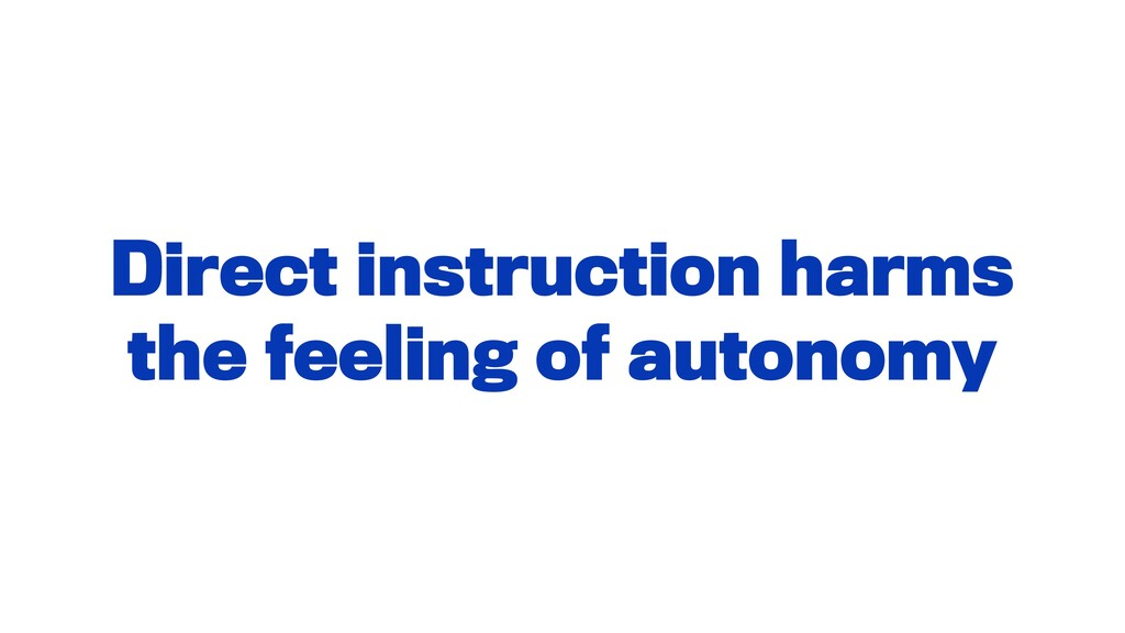 Direct instruction harms the feeling of autonomy