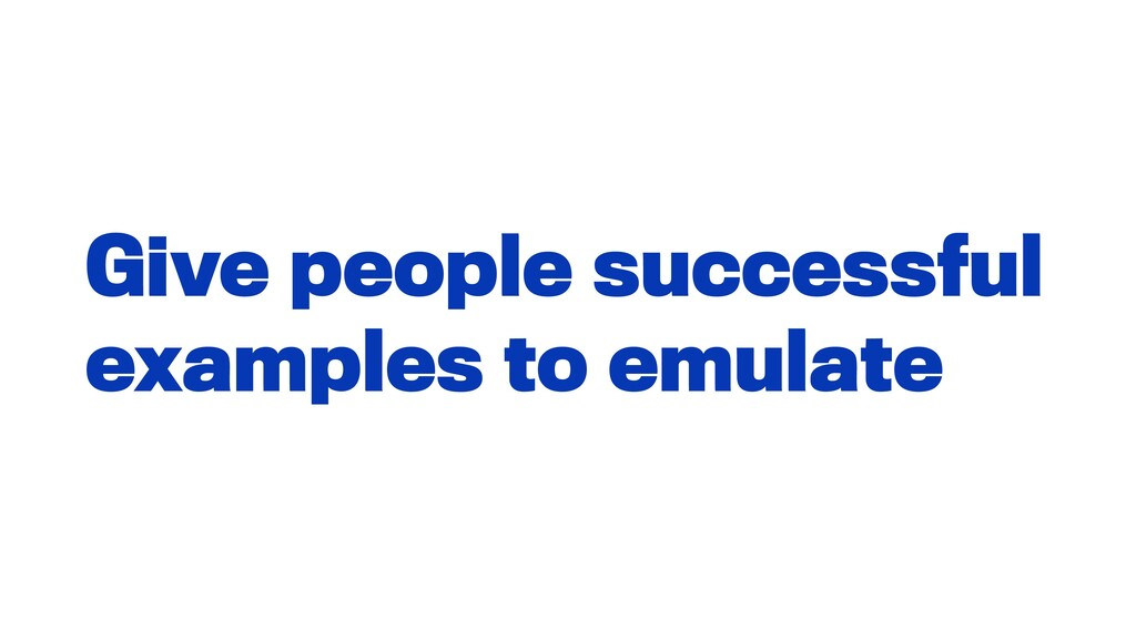 Give people successful examples to emulate