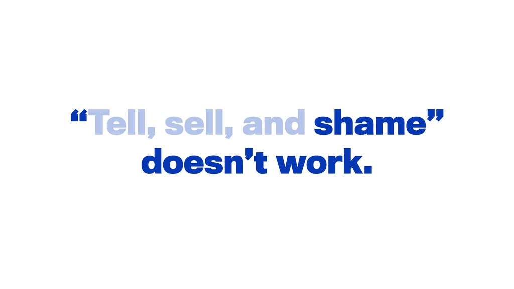 """""""Tell, sell, and shame"""" doesn't work."""