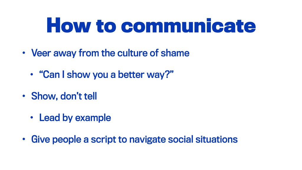 How to communicate • Veer away from the culture...