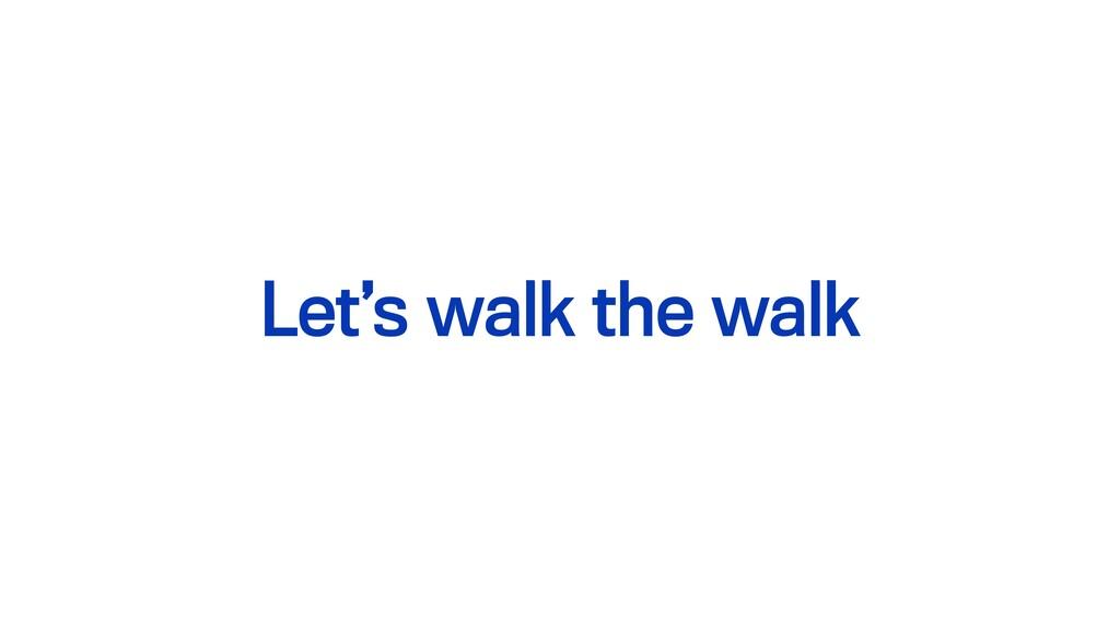 Let's walk the walk