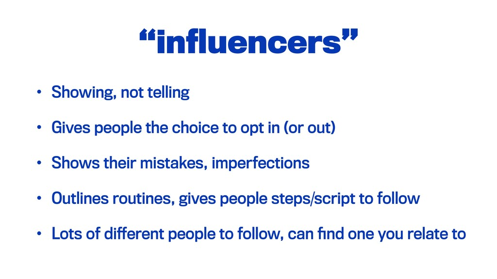 """influencers"" • Showing, not telling • Gives peo..."