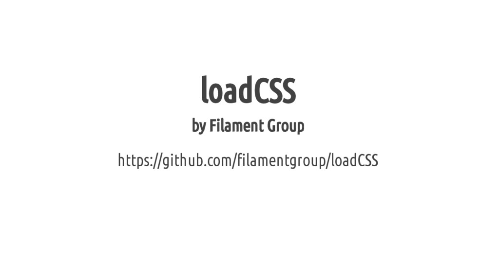 loadCSS by Filament Group https://github.com/fi...