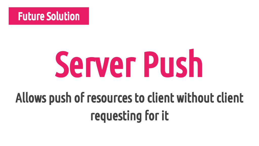 Future Solution Server Push Allows push of reso...