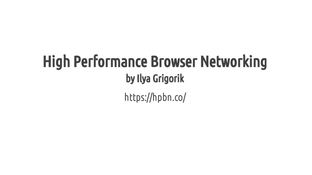 High Performance Browser Networking by Ilya Gri...