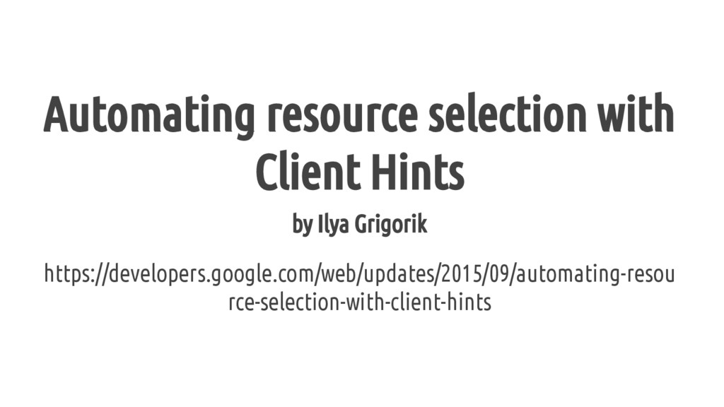 Automating resource selection with Client Hints...