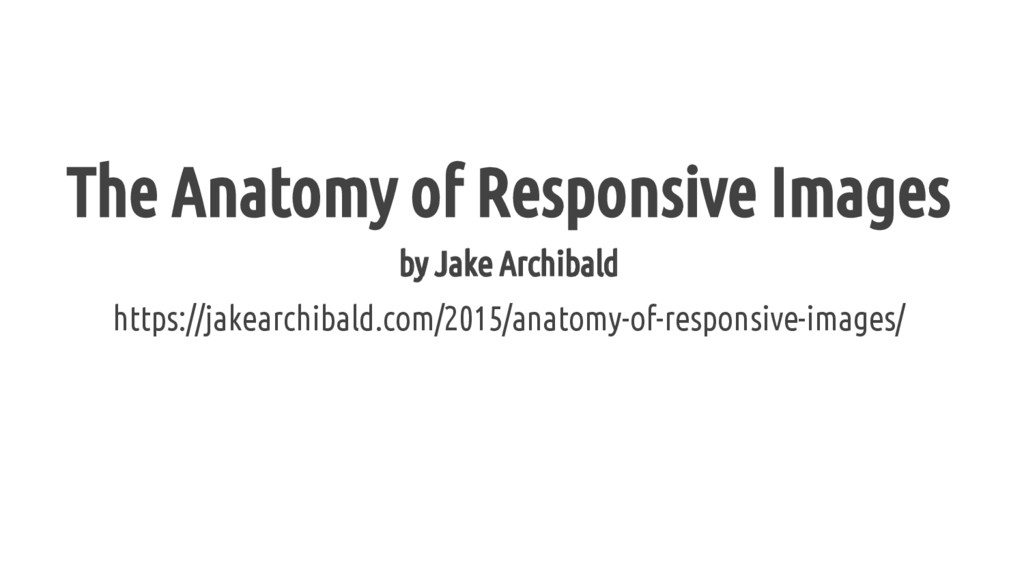 The Anatomy of Responsive Images by Jake Archib...