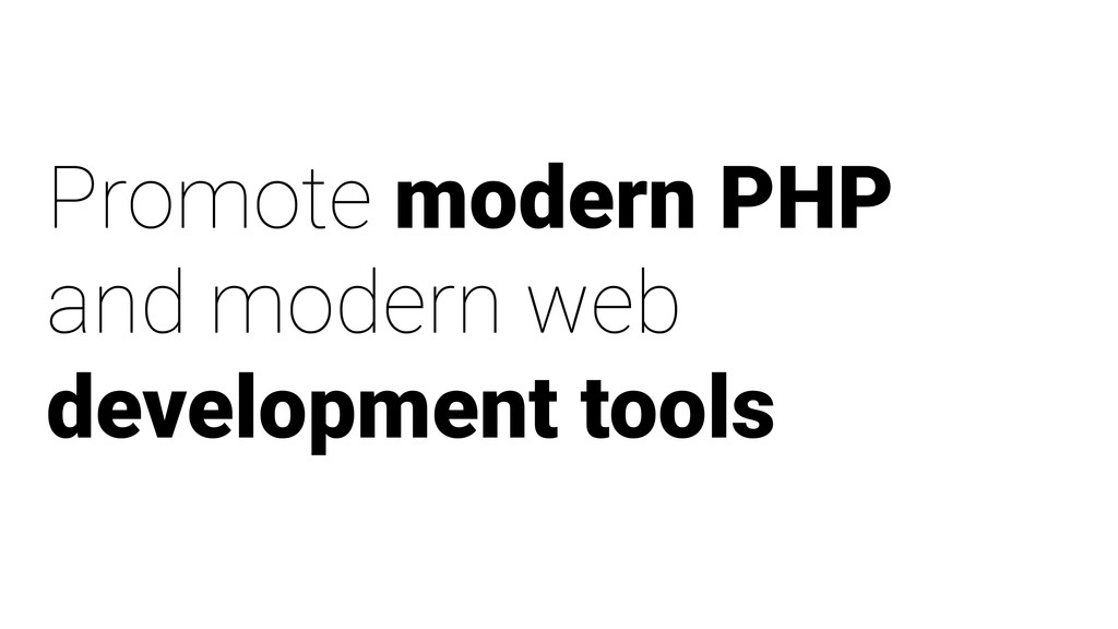Promote modern PHP and modern web development t...