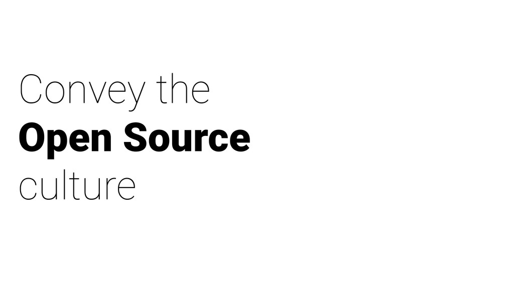 Convey the Open Source culture