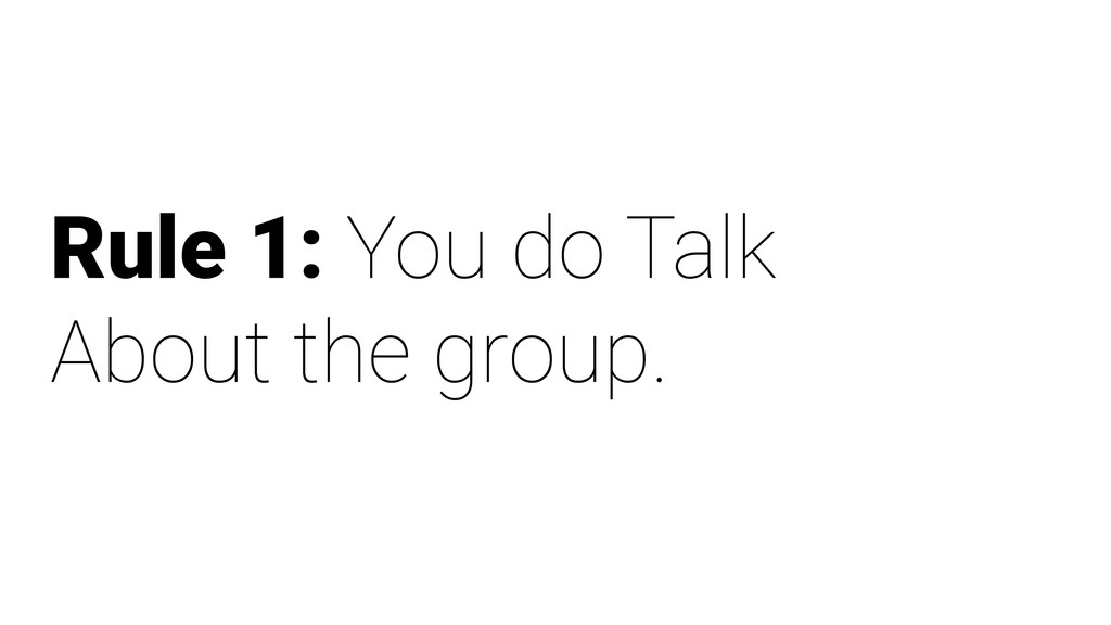 Rule 1: You do Talk About the group.