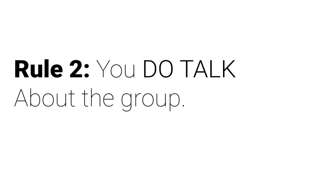 Rule 2: You DO TALK About the group.