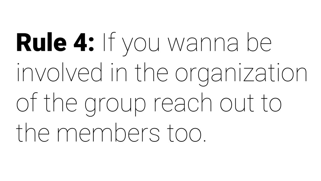 Rule 4: If you wanna be involved in the organiz...
