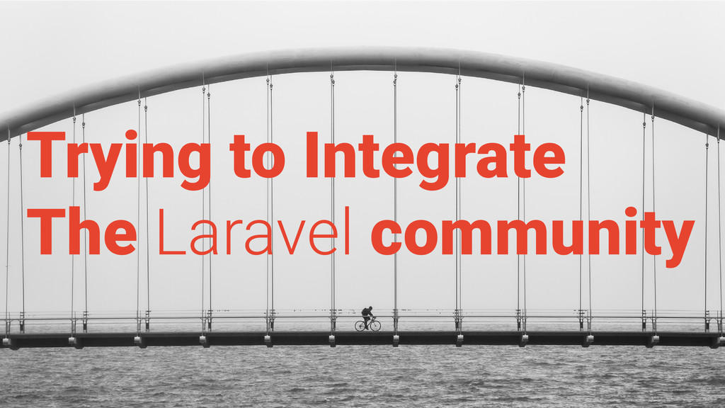 Trying to Integrate The Laravel community
