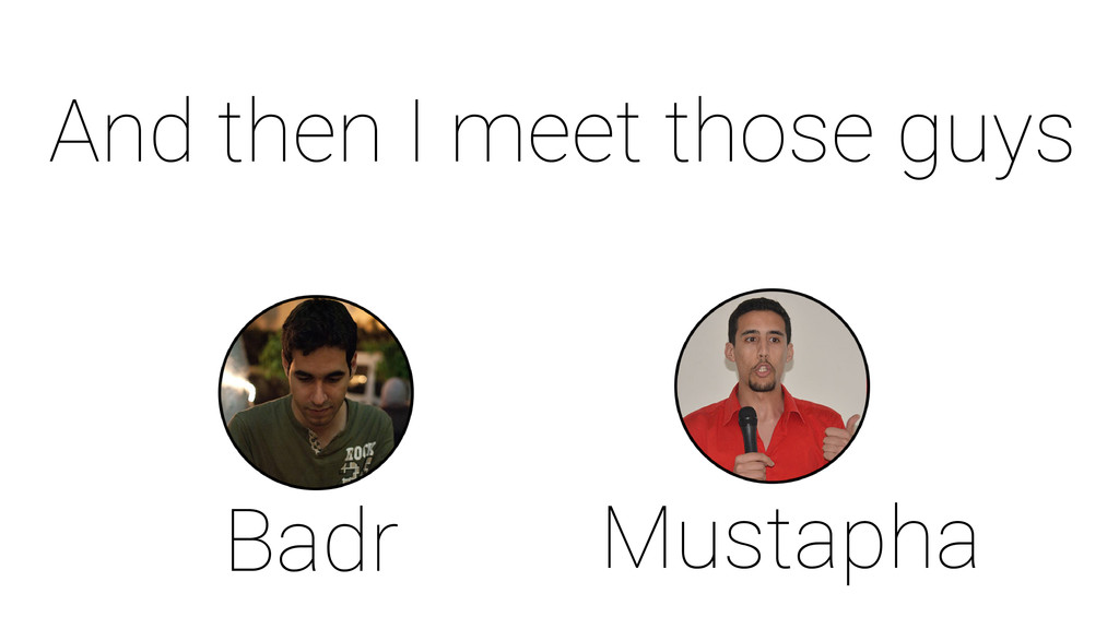 Badr Mustapha And then I meet those guys