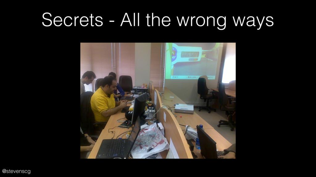 @stevenscg Secrets - All the wrong ways
