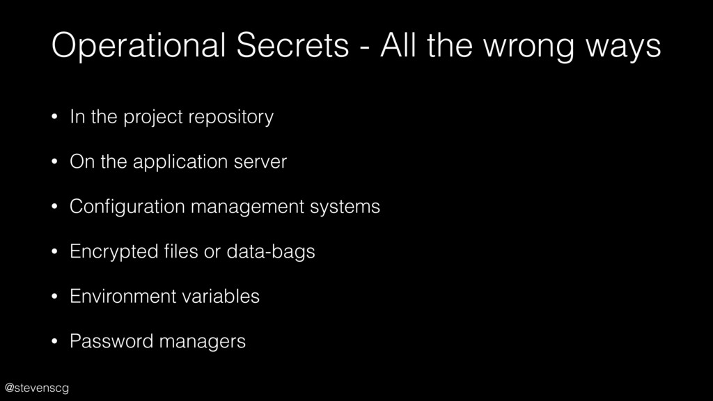 @stevenscg Operational Secrets - All the wrong ...