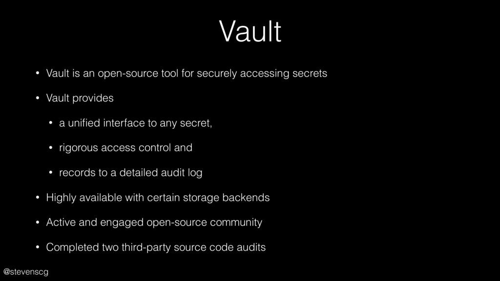 @stevenscg Vault • Vault is an open-source tool...