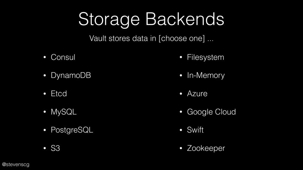 @stevenscg Storage Backends • Consul • DynamoDB...