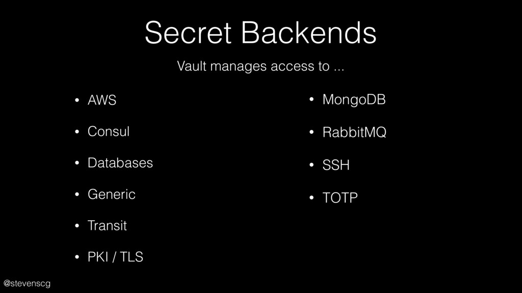 @stevenscg Secret Backends • AWS • Consul • Dat...