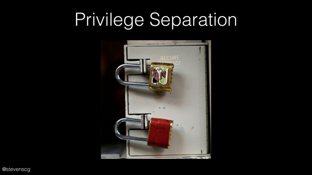 @stevenscg Privilege Separation