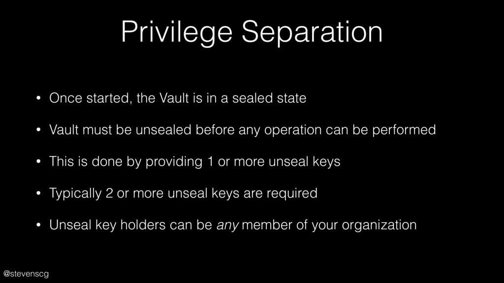 @stevenscg Privilege Separation • Once started,...