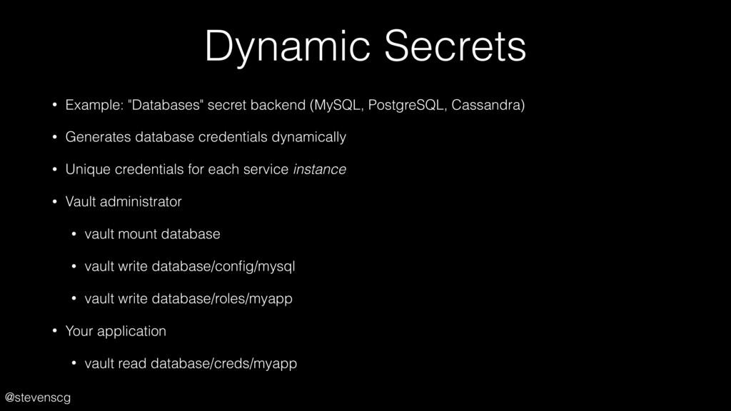 """@stevenscg Dynamic Secrets • Example: """"Database..."""