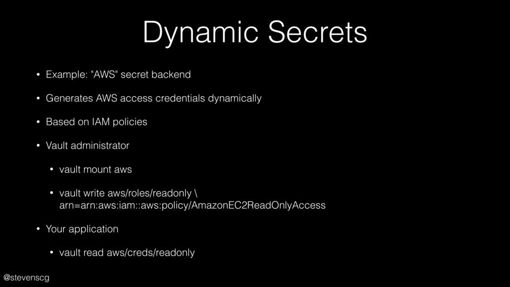 "@stevenscg Dynamic Secrets • Example: ""AWS"" sec..."