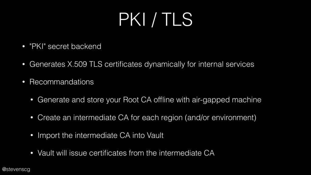 "@stevenscg PKI / TLS • ""PKI"" secret backend • G..."
