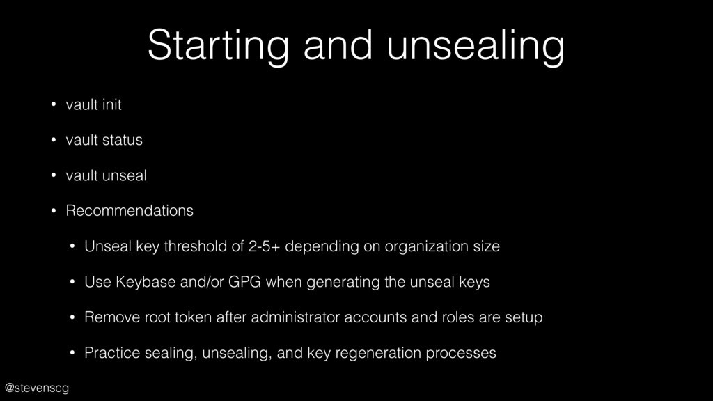 @stevenscg Starting and unsealing • vault init ...