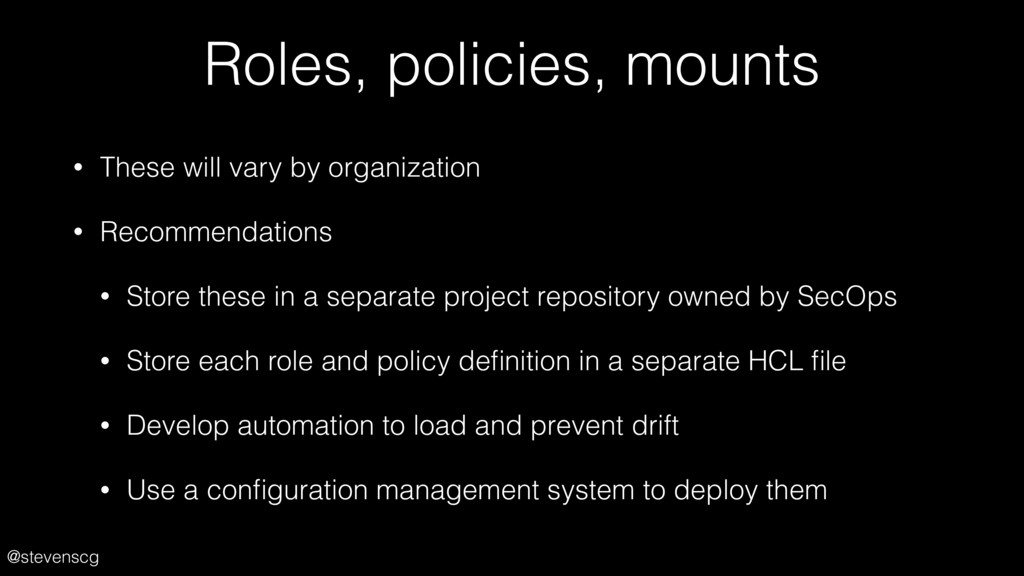 @stevenscg Roles, policies, mounts • These will...