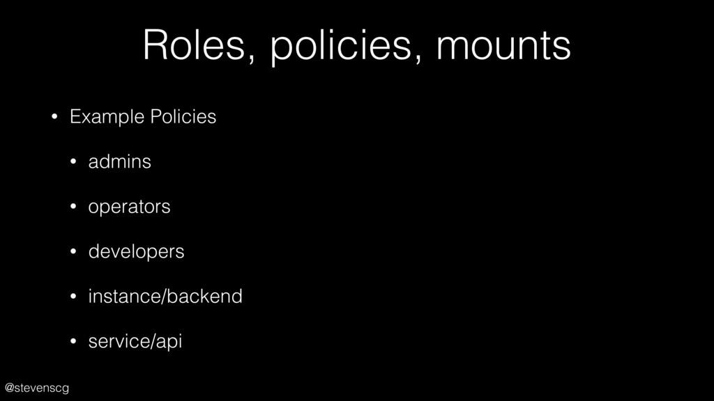 @stevenscg Roles, policies, mounts • Example Po...