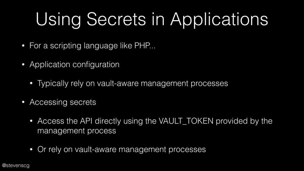 @stevenscg Using Secrets in Applications • For ...