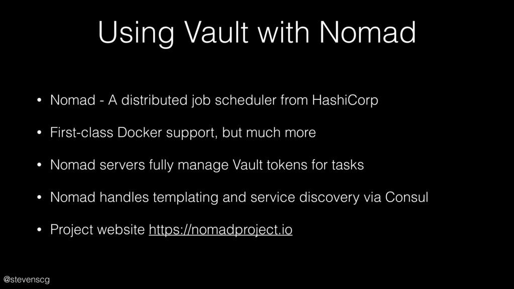 @stevenscg Using Vault with Nomad • Nomad - A d...