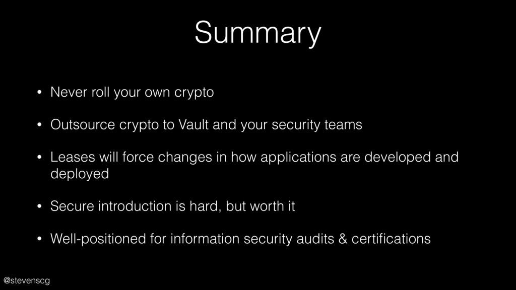 @stevenscg Summary • Never roll your own crypto...