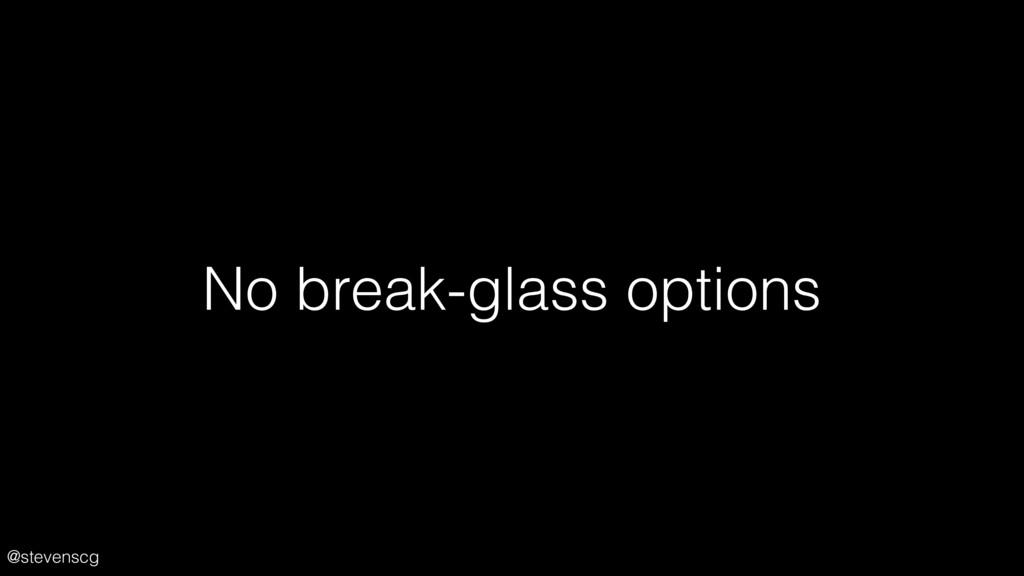 @stevenscg No break-glass options