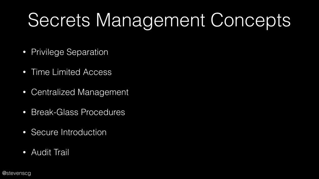 @stevenscg Secrets Management Concepts • Privil...