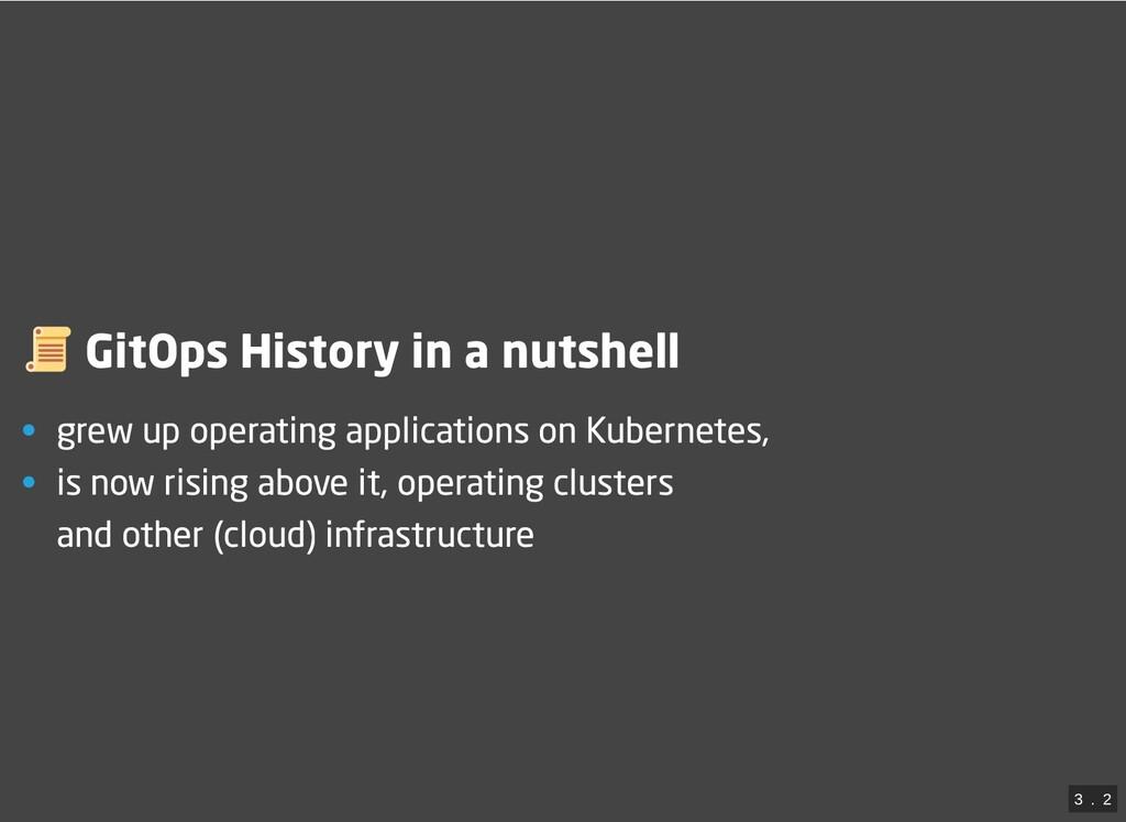 GitOps History in a nutshell • grew up operatin...