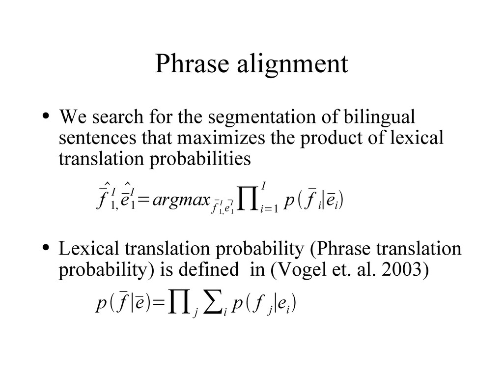 Phrase alignment ● We search for the segmentati...