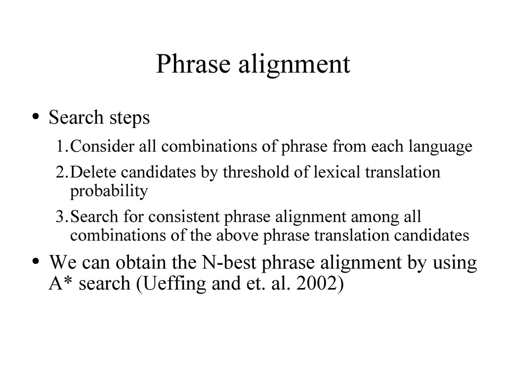 Phrase alignment ● Search steps 1.Consider all ...