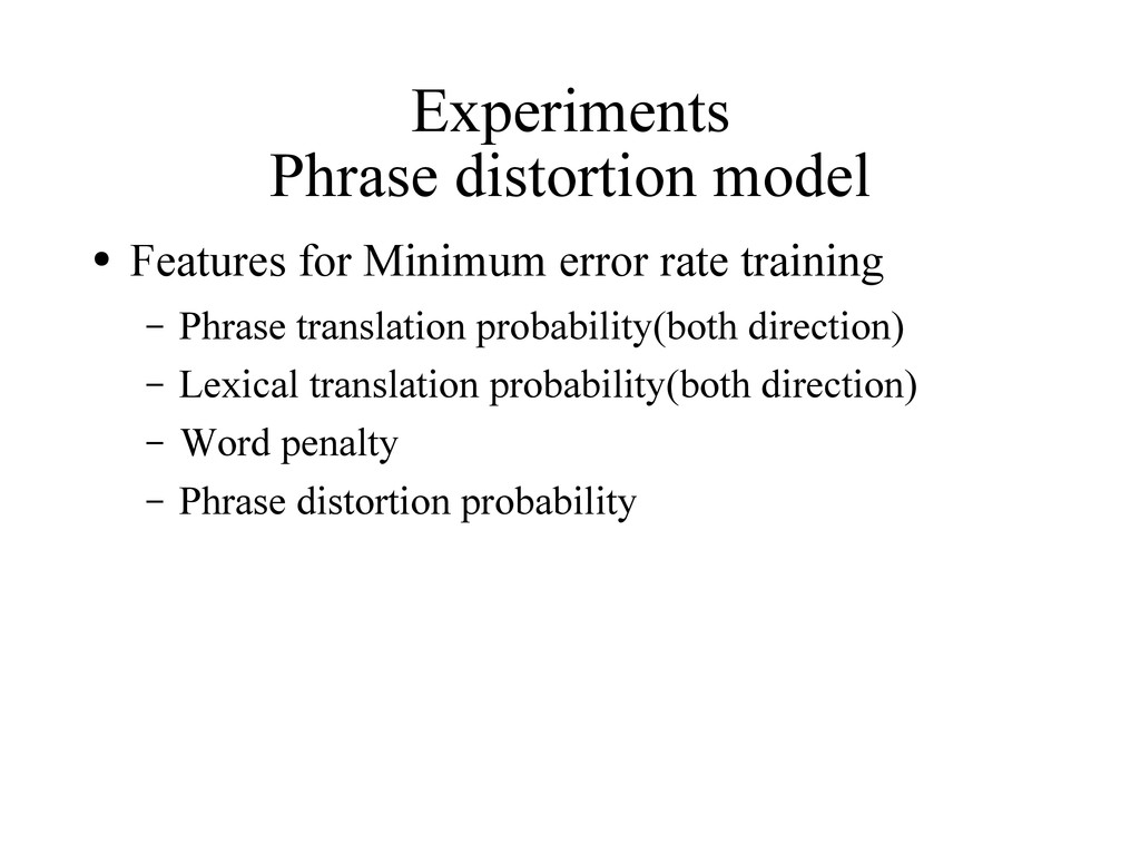 Experiments Phrase distortion model ● Features ...