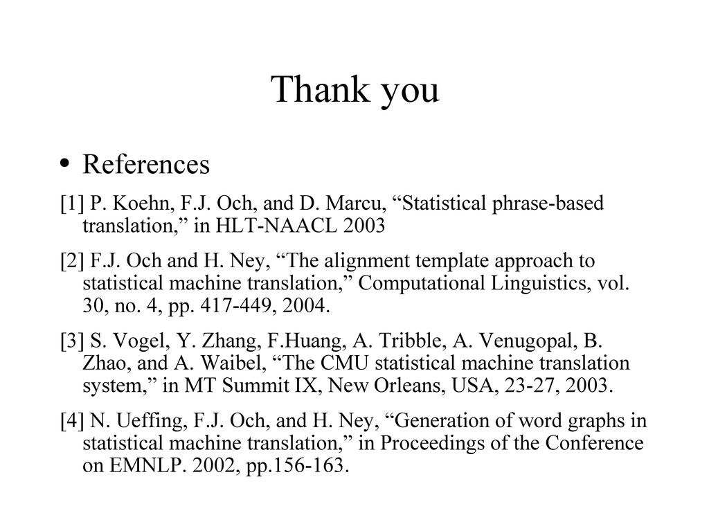 Thank you ● References [1] P. Koehn, F.J. Och, ...