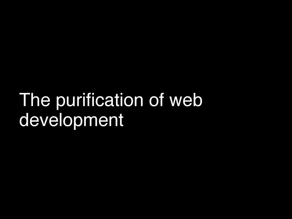 The purification of web development