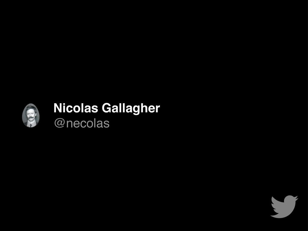 Nicolas Gallagher @necolas