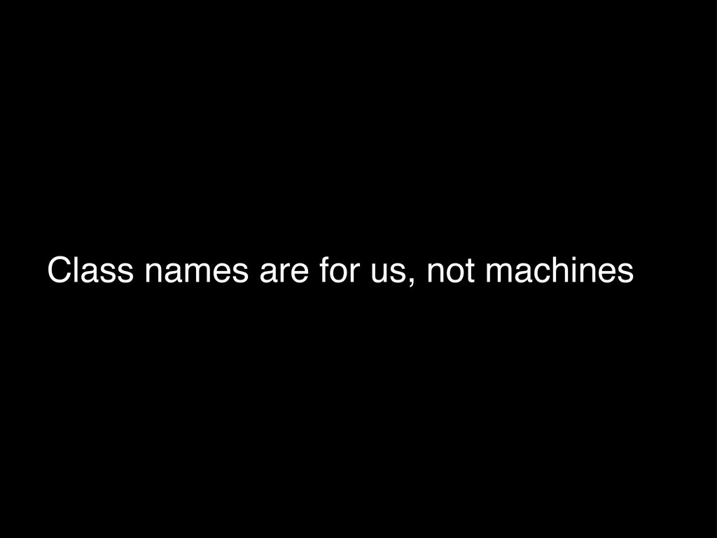 Class names are for us, not machines