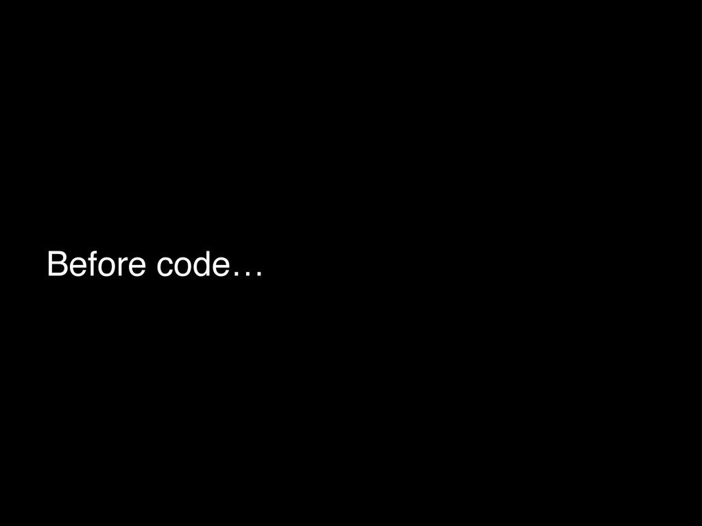 Before code…